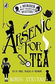 Arsenic For Tea: A Murder Most Unladylike Mystery by [Robin Stevens]