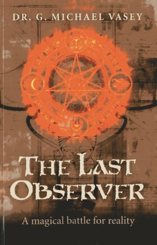 Book: The Last Observer - A Magical Battle for Reality by Dr. G. Michael Vasey