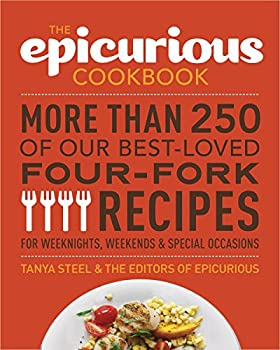 The Epicurious Cookbook  More Than 250 of Our Best-Loved Four-Fork Recipes for Weeknights Weekends & Special Occasions