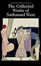 The Collected Works of Nathanael West: The Day of the Locust; Miss Lonelyhearts; A Cool Million; The Dream Life of Balso S...