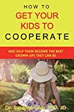Image of HOW TO GET YOUR KIDS TO COOPERATE: And Help Them Become the BEST Grown-Ups They Can Be — A Life Guide — (The Life Guide)