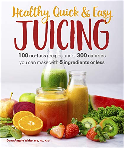 Healthy, Quick & Easy Juicing: 100 No-Fuss Recipes Under 300 Calories You Can Make with 5 Ingredients or Less (English Edition)
