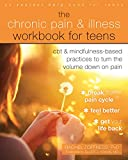 The Chronic Pain and Illness Workbook for Teens: CBT and Mindfulness-Based Practices to Turn the Volume Down on Pain - Rachel Zoffness