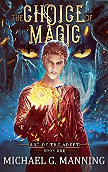 The Choice of Magic (Art of the Adept Book 1) by [Michael G. Manning]