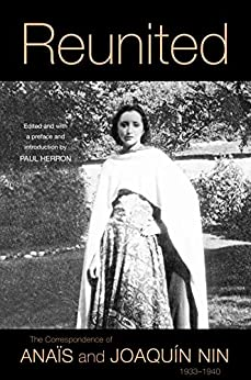 Reunited: The Correspondence of Anais and Joaquin Nin, 1933-1940 by [Anaïs Nin, Joaquín Nin, Paul Herron, Anaín Bjorkquist]
