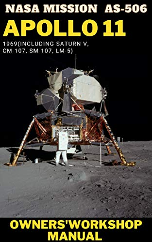 NASA Apollo 11: An Insight into the Hardware from the First Manned Mission to Land on the Moon (English Edition)