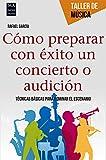 Cómo prepara con éxito un concierto o audición: Tecnicas Basicas Para Dominar El Escenario (Taller De Música)