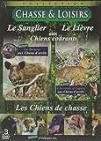 Chasse & Loisirs : Le Sanglier d'arrêt + Le lièvre Courants+ Les Chiens de Chasse (3...