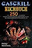 Gasgrill Kochbuch: Die 250 leckersten Rezepte für den Gasgrill. Eine...