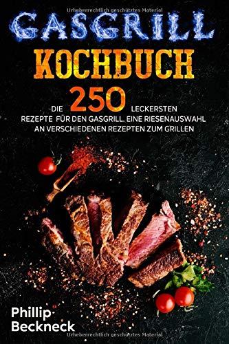 Gasgrill Kochbuch: Die 250 leckersten Rezepte für den Gasgrill. Eine Riesenauswahl an verschiedenen Rezepten zum Grillen.