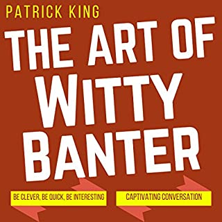 The Art of Witty Banter     Be Clever, Be Quick, Be Interesting - Create Captivating Conversation              By:                                                                                                                                 Patrick King                               Narrated by:                                                                                                                                 Joe Hempel                      Length: 2 hrs and 28 mins     21 ratings     Overall 3.8