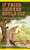 If Fried Chicken Could Fly (Country Cooking School Mystery)