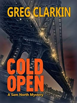 Cold Open, A Sam North Mystery by [Greg Clarkin]
