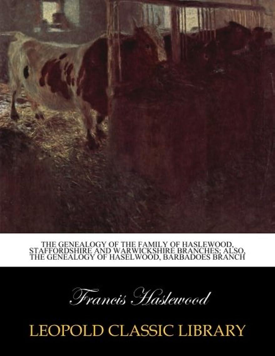サラダ名前野生The genealogy of the family of Haslewood, Staffordshire and Warwickshire branches; also, the genealogy of Haselwood, barbadoes branch