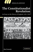 The Constitutionalist Revolution: An Essay on the History of England, 1450–1642 (Ideas in Context)