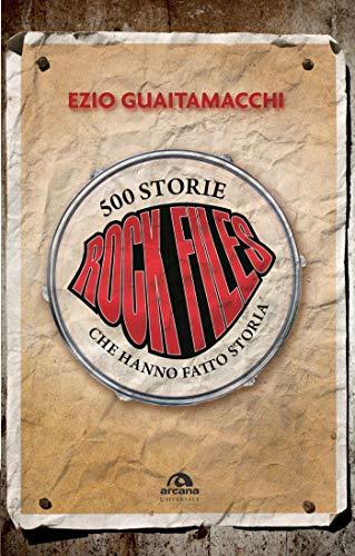 Rock files: 500 storie che hanno fatto storia