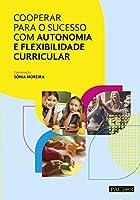 Cooperar para o Sucesso com Autonomia e Flexibilidade Curricular (Portuguese Edition)
