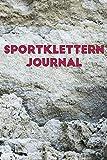 Sportklettern Journal: Notizbuch für Kletterer, Boulderer, Bergsteiger und Abenteurer