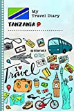 My Travel Diary Tanzania: Kids Guided Journey Log Book 6x9 - Record Tracker Book For Writing Sketching, Gratitude Prompt - Vacation Activities Memories Keepsake Journal - Girls Boys Traveling Notebook