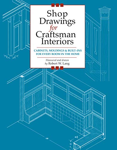 Shop Drawings for Craftsman Interiors: Cabinets, Moldings & Built-Ins for Every Room in the Home (Fox Chapel Publishing) Advice & Details Developed from Original Gustav Stickley Architectural Designs