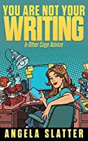 You Are Not Your Writing & Other Sage Advice (Writer Chaps)