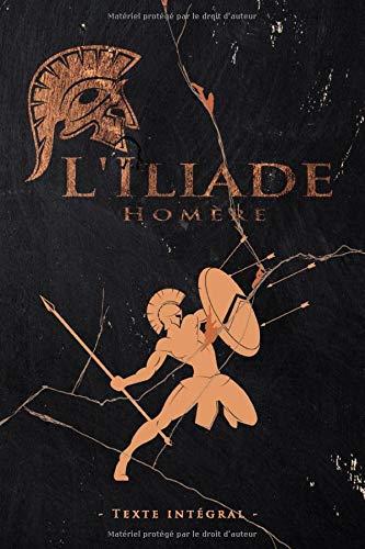 L'Iliade - Homère - Texte intégral: Édition illustrée   L'Iliade épopée de la Grèce antique aède d'Homère   Traduction Anne Dacier   361 pages Format 15,24 cm x 22,86 cm