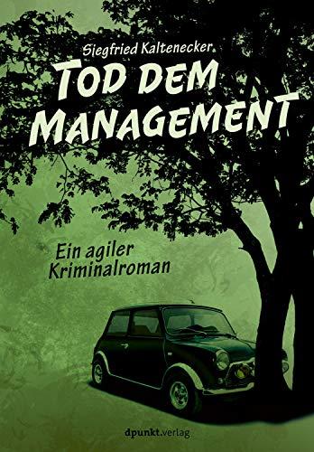 Tod dem Management: Ein agiler Kriminalroman