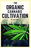 THE ORGANIC CANNABIS CULTIVATION: The easy and ultimate guide for growing marijuana indoor and outdoor organically