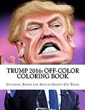 Trump 2016: Off-Color Coloring Book (Humor & Entertainment) (Volume 2) by Rani Mukherjee (2015-12-20)