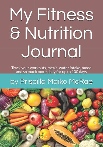My Fitness & Nutrition Journal: Track your workouts, meals, water intake, mood and so much more daily for up to 100 days