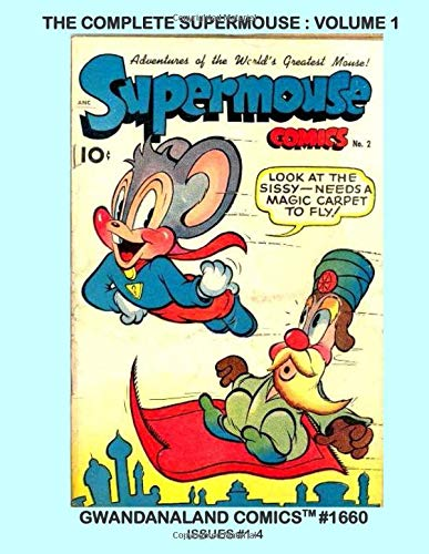 The Complete Supermouse: Volume 1: Gwandanaland Comics #1660 -- He Ate Super-Cheese from the Super-Milk of a Super-Cow - Of COURSE! Issues #1-4