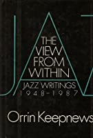 The View from within: Jazz Writings, 1948-87