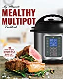 My Ultimate MultiPot Cookbook: 100 Surprisingly Delicious Recipes with Illustrations for your Mealthy 9-in-1 Pressure Cooker (Professional Home Multi-cookers Book 1)