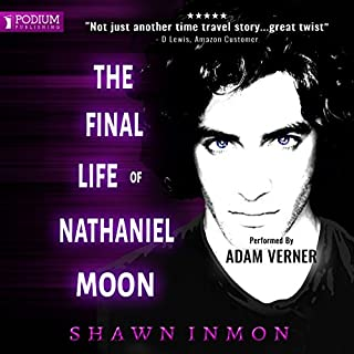 The Final Life of Nathaniel Moon     Middle Falls Time Travel, Book 4              Written by:                                                                                                                                 Shawn Inmon                               Narrated by:                                                                                                                                 Adam Verner                      Length: 6 hrs and 28 mins     1 rating     Overall 1.0