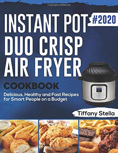 Preisvergleich Produktbild Instant Pot Duo Crisp Air Fryer Cookbook 2020: Delicious,  Healthy and Fast Recipes for Smart People on a Budget
