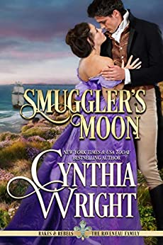 Smuggler's Moon (Rakes & Rebels: The Raveneau Family Book 3) by [Cynthia Wright]