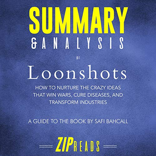Summary & Analysis of Loonshots: How to Nurture the Crazy Ideas That Win Wars, Cure Diseases, and Transform Industries audiobook cover art
