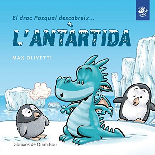 El Drac Pasqual Descobreix L'Antàrtida: Conte Infantil En Català En Lletra Lligada: Interactiu, Amb Valors I Divertit!: 1 (El Drac Pasqual Descobreix El Món)
