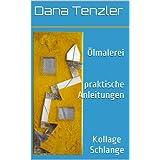 Ölmalerei, praktische Anleitungen - Kollage Schlange (Ölmalerei - das kreative Hobby, praktische Anleitungen 10) (German Edition)