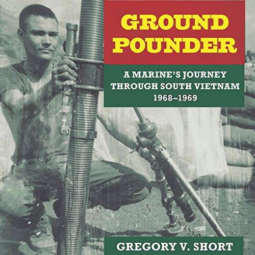 Ground Pounder: A Marine's Journey Through South Vietnam, 1968-1969 audiobook cover art