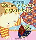 Where Is Baby's Dreidel?: A Lift-the-Flap Book (Karen Katz Lift-the-Flap Books)