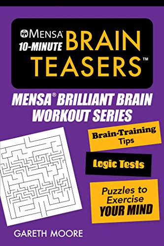 Mensa® 10-Minute Brain Teasers: Brain-Training Tips, Logic Tests, and Puzzles to Exercise Your Mind (Mensa® Brilliant Brain Workouts)