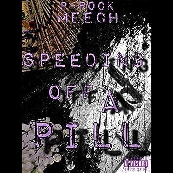 Speeding off a Pill