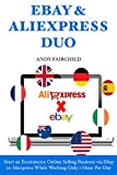 Ebay Aliexpress Duo: Start an Ecommerce Online Selling Business via Ebay or Aliexpress While Working Only 1 Hour Per Day