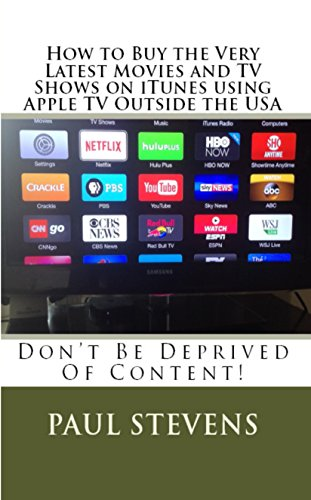 How to Buy the Very Latest Movies and TV Shows on iTunes using Apple TV Outside the USA (English Edition)