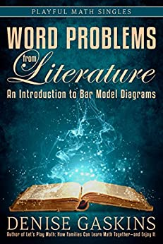 Word Problems from Literature: An Introduction to Bar Model Diagrams (Playful Math Singles) by [Denise Gaskins]