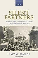 Silent Partners: Women As Public Investors During Britain's Financial Revolution, 1690-1750