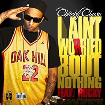I Aint Worried Bout Nothing   (feat. Rocky)
