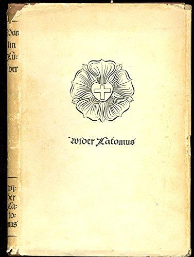 Martin Luther - Ausgewählte Werke Ergänzungsreihe 6. Band. Wider den Löwener Theologien Latomus.