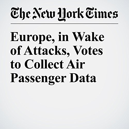 Europe, in Wake of Attacks, Votes to Collect Air Passenger Data cover art